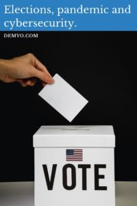 Elections, pandemic and cybersecurity.